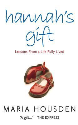 Hannah's Gift: Lessons from a Life Fully Lived