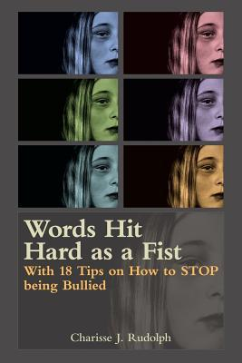 Words Hit Hard as a Fist: With 18 Tips on How to Stop Being Bullied