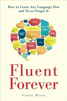 Ebook Fluent Forever: How to Learn Any Language Fast and Remember It Forever by Gabriel Wyner TXT!