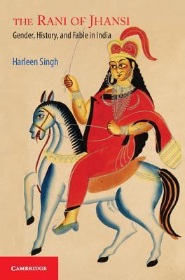 the-rani-of-jhansi-gender-history-and-fable-in-india