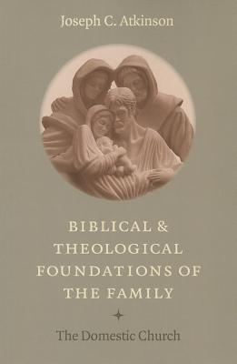 Biblical and Theological Foundations of the Family: The Domestic Church