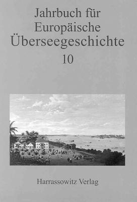 Jahrbuch Fur Europaische Uberseegeschichte 10: Im Auftrag Der Gesellschaft Fur Uberseegeschichte Und Der Forschungsstiftung Fur Europaische Uberseegeschichte