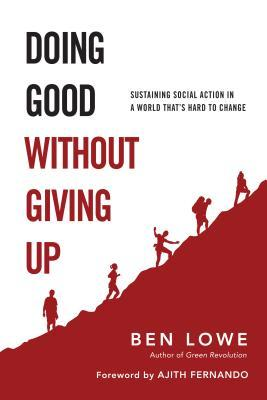 Doing Good Without Giving Up: Sustaining Social Action in a World Thats Hard to Change