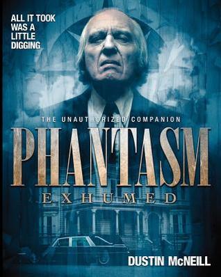 Phantasm Exhumed: The Unauthorized Companion