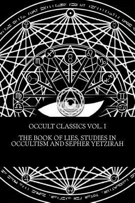 Occult Classics Vol. I - The Book of Lies, Studies in Occultism and Sepher Yetzirah