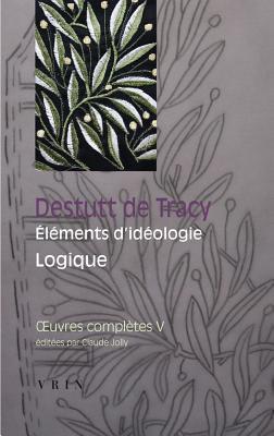 Oeuvres Completes Tome V: Elements D'Ideologie: Logique
