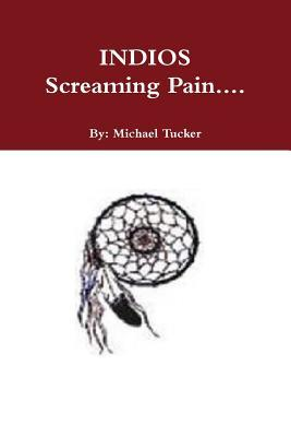 Indios Screaming Pain....