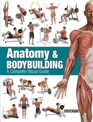 Anatomy Bodybuilding: A Complete Visual Guide by Ricardo Canovas Linares