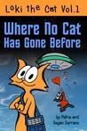 Where No Cat Has Gone Before (Loki the Cat, Volume 1)