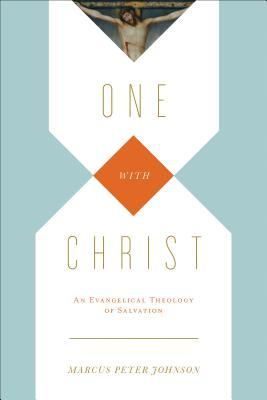 One with Christ: An Evangelical Theology of Salvation