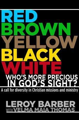 Red, Brown, Yellow, Black, White: Whos More Precious In Gods Sight?: A call for diversity in Christian missions and ministry EPUB