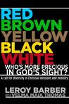 Red, Brown, Yellow, Black, White: Who's More Precious In God's Sight?: A call for diversity in Christian missions and ministry