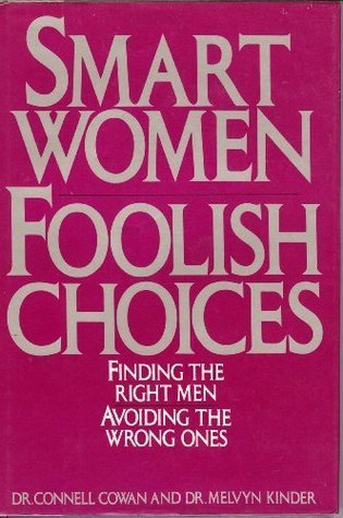 Smart Women/Foolish Choices: Finding the Right Men/Avoiding the Wrong Ones