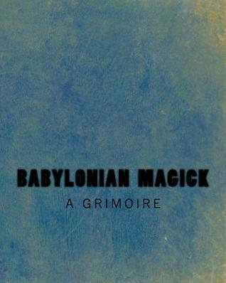 Babylonian Magick: A Grimoire: The Rites & Rituals of the Mardukite Anunnaki Tradition