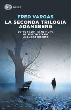 La seconda trilogia Adamsberg: Sotto i venti di Nettuno - Nei boschi eterni - Un luogo incerto