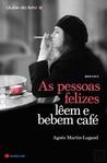 As Pessoas Felizes Lêem e Bebem Café by Agnès Martin-Lugand