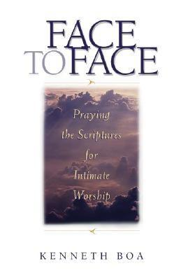 Face to face praying the scriptures for intimate worship praying face to face praying the scriptures for intimate worship praying the scriptures for intimate worship v 1 by kenneth d boa fandeluxe Document