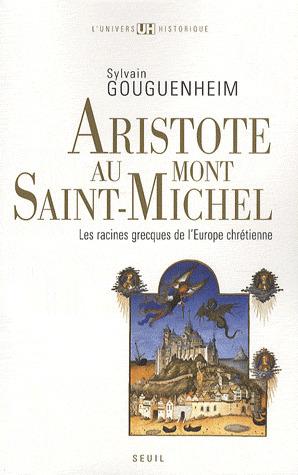 Aristote Au Mont Saint Michel: Les Racines Grecques De L'europe Chrétienne