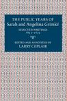 The Public Years of Sarah and Angelina Grimké: Selected Writings, 1835-1839