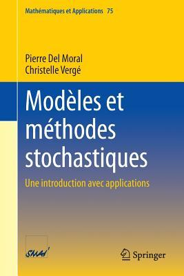 Modeles Et Methodes Stochastiques: Une Introduction Avec Applications por Pierre Del Moral, Christelle Verge
