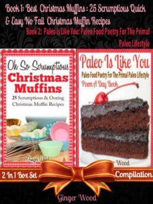 Best Christmas Muffins: 25 Scrumptious Quick & Easy No-Fail Christmas Muffin Recipes (Gluten-Free Desserts with Chocolate or Without - Baking with Low Fat Ingredients - No More Food Allergies) + Paleo Is Like You: Paleo Food Poetry for the Primal Paleo...