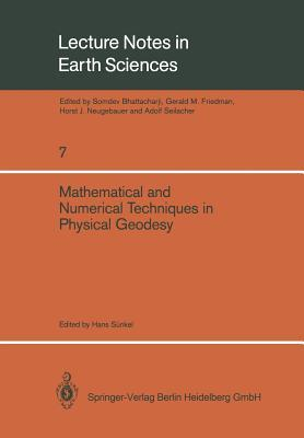 Mathematical and Numerical Techniques in Physical Geodesy: Lectures Delivered at the Fourth International Summer School in the Mountains on Mathematical and Numerical Techniques in Physical Geodesy Admont, Austria, August 25 to September 5, 1986