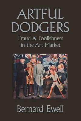 Artful Dodgers: Fraud & Foolishness in the Art Market