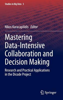 Mastering Data-Intensive Collaboration and Decision Making: Research and Practical Applications in the Dicode Project