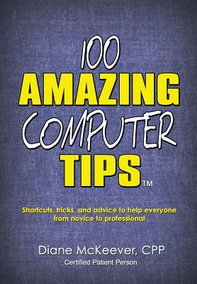 100 Amazing Computer Tips by Diane McKeever