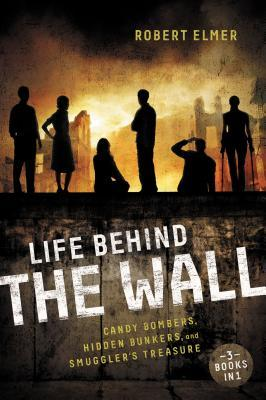 Life Behind the Wall by Robert Elmer