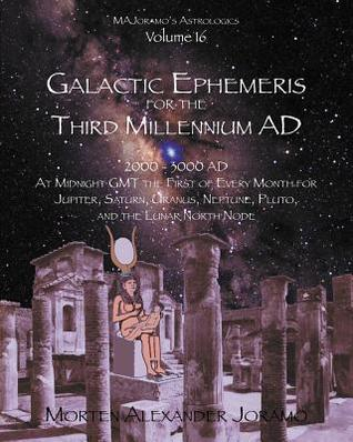 Ebook Galactic Ephemeris for the Third Millennium Ad: Galactic Geocentric Astrology Series. Volumes 1-16. by Morten Alexander Joramo read!