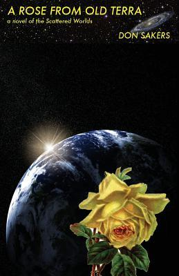 A Rose from Old Terra: A Novel of the Scattered Worlds