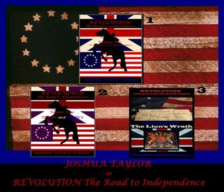 JOSHUA TAYLOR ~ Revolution The Road to Independence Volume Three: THE LION'S WRATH SPECIAL ***FREE*** PROMOTION also including VOLUME ONE AND TWO FREE