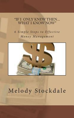 If I only knew then... What I know now: 6 Simple Steps to Effective Money Management