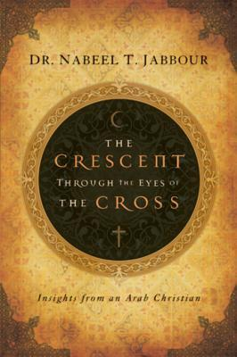 Téléchargement Gratuit The Crescent Through the Eyes of the Cross: Insights from an Arab Christian PDF DJVU FB2 by Nabeel T. Jabbour