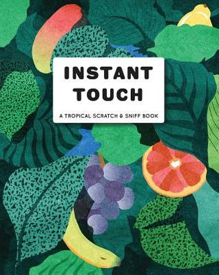 Instant Touch: A Tropical Scratch and Sniff