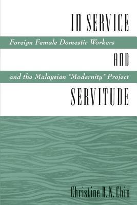 """In Service and Servitude: Foreign Female Domestic Workers and the Malaysian """"Modernity Project"""""""