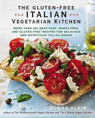 The Gluten-Free Italian Vegetarian Kitchen: More Than 225 Meat-Free, Wheat-Free, and Gluten-Free Recipes for Delicious and Nutricious Italian Dishes