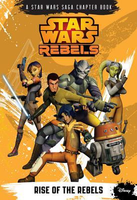 Rise of the Rebels (Star Wars Rebels Chapter Book, #1)