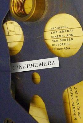 Cinephemera: Archives, Ephemeral Cinema, and New Screen Histories in Canada