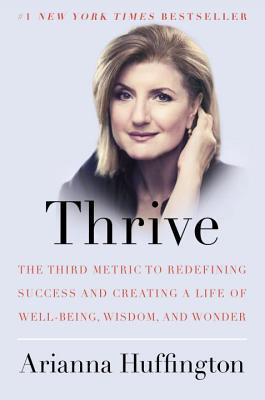 thrive- the third metric to redefining success and creating a life of well-being, wisdom and wonder- arianna huffington- marketing, creativity, business books-www.ifiweremarketing.com