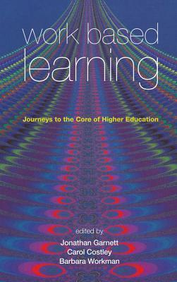 Work Based Learning: Journeys to the Core of Higher Education