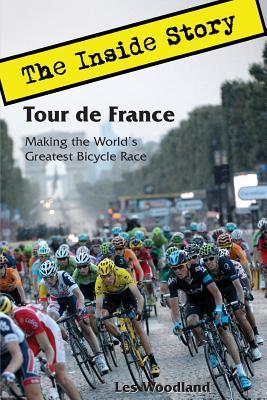 Tour de France: The Inside Story. Making the World's Greatest Bicycle Race