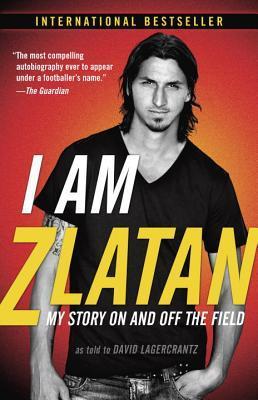 I Am Zlatan: My Story On and Off the Field par Zlatan Ibrahimović, David Lagercrantz, Ruth Urbom