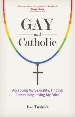 Gay and Catholic: Accepting My Sexuality, Finding Community, Living My Faith EPUB