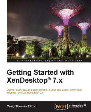 Getting Started with Xendesktop(r) 7.X