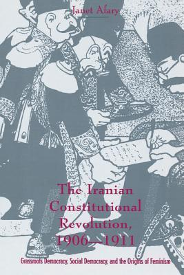 The Iranian Constitutional Revolution: Grassroots Democracy, Social Democracy, and the Origins of Feminism