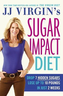 Ebook JJ Virgin's Sugar Impact Diet: Drop 7 Hidden Sugars, Lose Up to 10 Pounds in Just 2 Weeks by J.J. Virgin PDF!