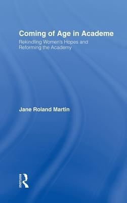 Coming of Age in Academe: Rekindling Women's Hopes and Reforming the Academy