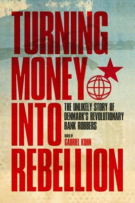 Turning Money into Rebellion: The Unlikely Story of Denmark's Revolutionary Bank Robbers